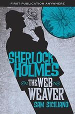 The Further Adventures of Sherlock Holmes : Web Weaver - Sam Siciliano
