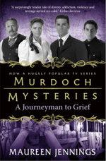 Murdoch Mysteries : Journeyman to Grief - Maureen Jennings