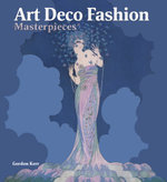 Art Deco Fashion Masterpieces : Secrets & Celebrations of Her Majesty - Gordon Kerr