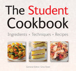 The Student Cookbook : Ingredients. Techniques. Recipes