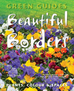 Beautiful Borders : Planning, Plants, & Colour - Jenny Hendy