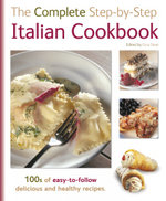 The Complete Step-By-Step Italian Cookbook : The Complete Step-By-Step series
