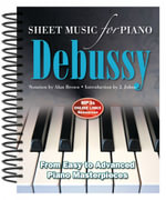 Claude Debussy: Sheet Music for Piano : From Easy to Advanced; Over 25 Masterpieces - Alan Brown