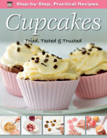 Step-by-Step Practical Recipes: Cupcakes : Tried, Tested & Trusted - Ann Nicol