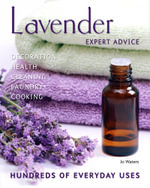 Lavender : Hundreds of Everyday Uses - Jo Waters