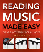 Reading Music Made Easy : Clear and Accessible for All Ages - Jake Jackson
