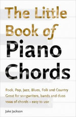 The Little Book of Piano Chords : From Easy to Intermediate; Over 25 Masterpieces - Jake Jackson