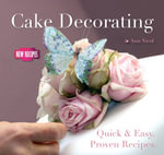 Cake Decorating : Quick & Easy, Proven Recipes - Ann Nicol