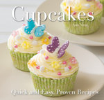 Cupcakes : Quick & Easy, Proven Recipes - Ann Nicol