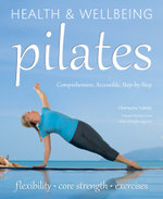 Pilates : Comprehensive, Accessible, Step-by-Step - Charmaine Yabsley