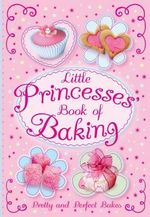 Little Princesses' Book of Baking