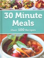 30 Minute Meals : Over 100 Recipes