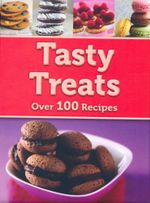 Tasty Treats : Over 100 Recipes