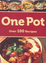 One Pot : Over 100 Recipes