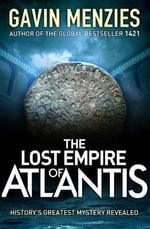 The Lost Empire of Atlantis : History's Greatest Mystery Revealed - Gavin Menzies