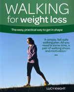 Walking for Weight Loss : The Easy, Practical Way to Get in Shape - Lucy Knight