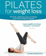 Pilates for Weight Loss : The Fast, Effective Way to Change Your Body Shape for Good - Lynne Robinson
