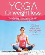 Yoga for Weight Loss : The Effective 4-Week Slimming Plan for Body, Mind and Spirit - Celia Hawe