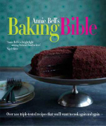 Annie Bell's Baking Bible : Over 200 Triple-tested Recipes That You'll Want to Make Again and Again - Annie Bell