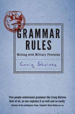 Grammar Rules : Writing with Military Precision - Craig Shrives