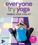Everyone Try Yoga : Finding Your Yoga Fit in Association with Triyoga - Victoria Woodhall