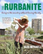 The Rurbanite : Living in the Country without Leaving the City - Alex Mitchell