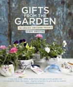 Gifts from the Garden : 100 Gorgeous Homegrown Presents - Debora Robertson