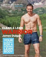 Clean & Lean Warrior  : Your Blueprint for a Strong, Lean Body - James Duigan