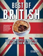 Best of British : Over 180 Recipes Celebrating the Great Food We Eat Today - Ed Baines