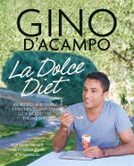 La Dolce Diet : 100 Recipes and Exercises to Help You Lose Weight the Italian Way - Gino D'Acampo