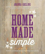 Homemade Simple : Stylish, Practical Makes for Living and Giving - Joanna Gosling