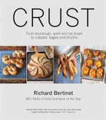Crust : From Sourdough, Spelt and Rye Bread to Ciabatta, Bagels and Brioche - Richard Bertinet