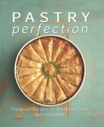 Pastry Perfection : Foolproof Recipes for the Home Cook - Nick Malgieri