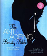 The Anti-Ageing Beauty Bible : Everything You Need To Look and Feel Gorgeous Forever - Sarah Stacey