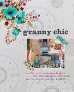 Granny Chic : Crafy Recipes and Inspiration for the Handmade Home by Dottie Angel and Ted & Agnes - Tif Fussell
