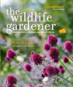 The Wildlife Gardener : Creating a Haven for Birds, Bees and Butterflies - Kate Bradbury