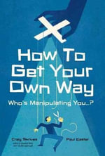 How to Get Your Own Way : Who's Manipulating You... - Craig Shrives