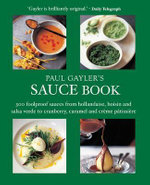 Paul Gyler's Sauce Book : 300 Foolproof Sauces from Hollandaise, Hoisin and Salsa Verde to Cranberry, Caramel and Creme Patisserie - Paul Gayler