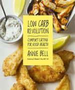Low Carb Revolution : The Comfort Eating Diet for Good Health - Annie Bell