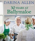 30 Years at Ballymaloe : A Celebration of the World-Renowned Cookery School With Over 100 New Recipes - Darina Allen