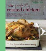 The Perfectly Roasted Chicken : 20 Different Ways Plus a Host of Salads, Soups, Pastas and More - Mindy Fox