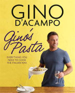 Gino's Pasta : Everything You Need to Cook the Italian Way - Gino D'Acampo