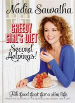 Greedy Girl's Diet: Second Helpings! : Fab Food Fast for a Slim Life - Nadia Sawalha