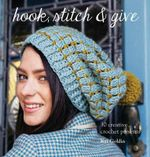 Hook, Stitch & Give : 30 Elegant Projects for Making and Giving - Kat Goldin