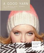 A Good Yarn : 30 Timeless Hats, Scarves, Socks & Gloves - Katherine Poulton