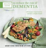 Healthy Eating to Reduce the Risk of Dementia : 100 Fantastic Recipes Based on Years of Detailed Research in Association with the Waterloo Foundation - Margaret Rayman