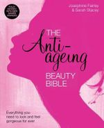 The Anti-Ageing Beauty Bible : Everything You Need to Know to Look and Feel Gorgeous Forever - Sarah Stacey