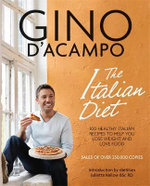The Italian Diet : 100 Healthy Italian Recipes to Help You Lose Weight & Love Food - Gino D'Acampo
