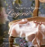 The Secrets of Sewing Lingerie : Make Your Own Divine Knickers, Bras & Camisoles - Katherine Sheers