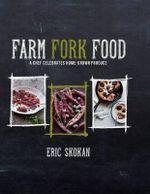 Farm, Fork, Food : A Chef Celebrates Home-Grown Produce - Eric Skokan